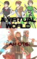 The Virtual World [AH OT6] by FoulLily