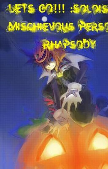 The Soloist Of Mischievous Persona's Rhapsody-Solace in Vocals~♥