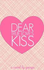 Dear True Love's Kiss by HiIAmJuju