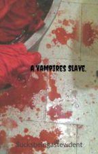 A Vampires Slave. by sucksbeingastewdent
