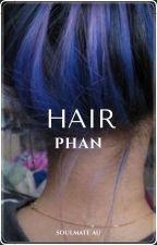 Hair //Phan Soulmate Au// by Taliapeuler2739