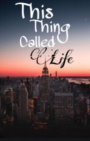 This Thing Called Life by aniyahcheywrites
