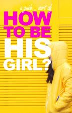 How to be his girl? by I_am_a_badgirl
