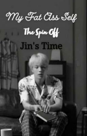 My Fat Ass Self, The Spin off: Jin's time  by INeedHolyWaterOopss