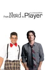 From Nerd To Player by LokisBabydollBride