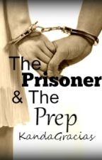 The Prisoner & The Prep (On Hold) by KandaGracias
