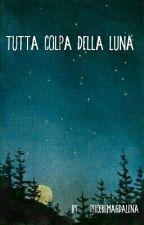 Tutta colpa della luna by PhoebeMagdalena