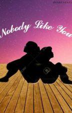 Nobody like you  by nameonarixlm