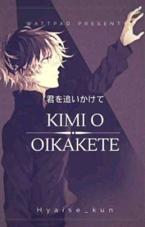Kimi O Oikakete                                      [ 君を追いかけて] by Hyaise_kun