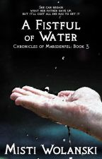 A Fistful of Water: Chronicles of Marsdenfel #3 by carradee