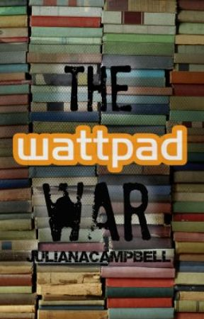 The Wattpad War by julianacampbell