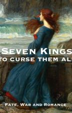 Seven Kings to curse them all by ChesherCat2001