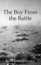 The Boy From the Battle COMPLETED by VictoriaSRivers