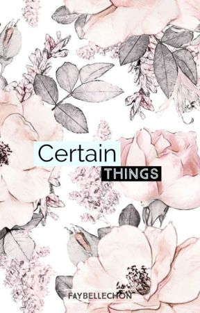 Certain Things by FAYBELLEchon