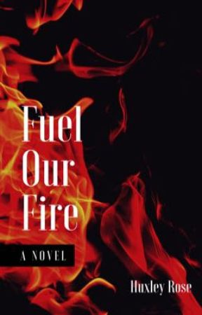 Fuel Our Fire  by Huxley3