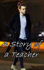 A Story Of A Teacher (H.Styles FF) by mylonelyparadise