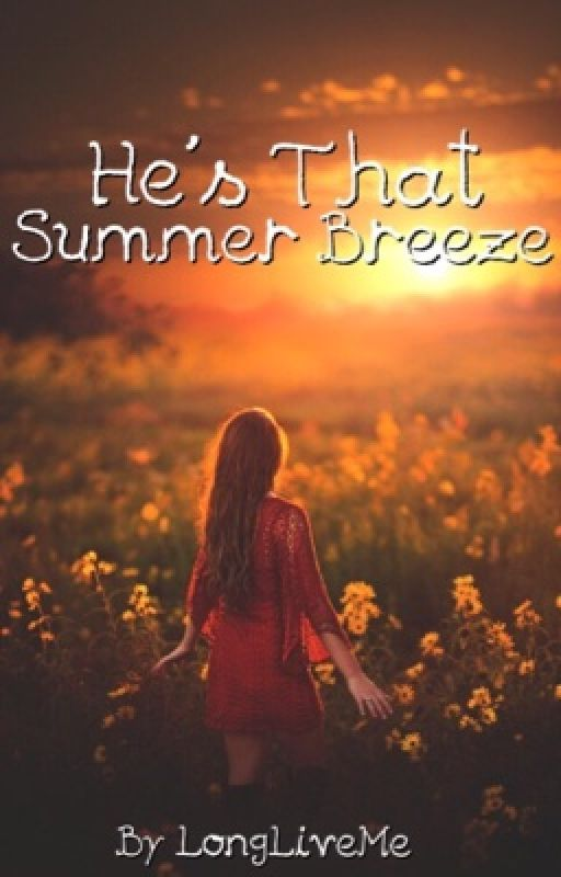 He's That Summer Breeze by LongLiveMe