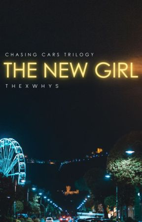 The New Girl (Chasing Cars Trilogy 2) by thewhys