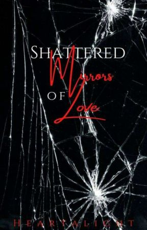 Shattered Mirrors of Love by heartalight