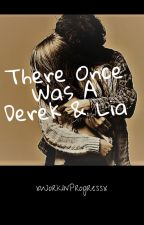 There Once Was A Derek & Lia by xWorkInProgressx