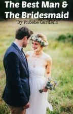 The Best Man & The Bridesmaid by phoebegardens