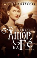 Entre o Amor e a Fé - A Profecia by JaniceGhisleri