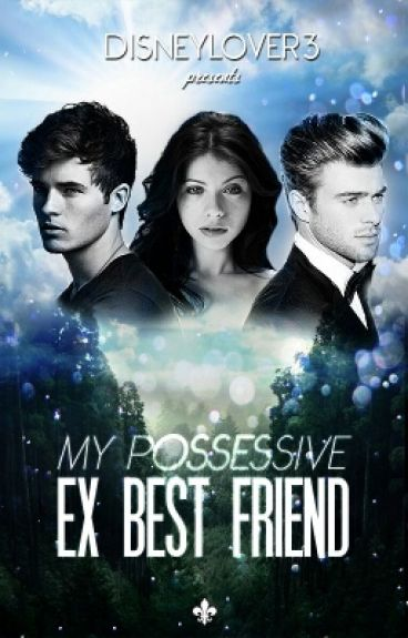 My Possessive Ex Best Friend  (#Wattys2015)