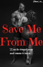 Save Me From Me •Complete• [Editing] by Blessed_Bae_