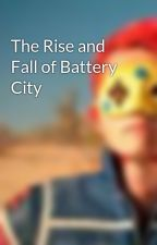The Rise and Fall of Battery City by PartyPoison