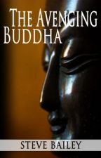 The Avenging Buddha by stevebailey