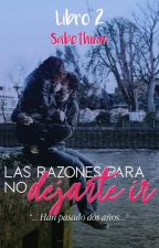Las Razones Para No Dejarte Ir © (Razones#2) [Sin Editar] by sabethmm