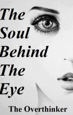 The Soul Behind The Eye by The_Overthinker_1