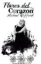 Flores del corazón. - Michael Clifford. (Terminada) by JaneFrost1012