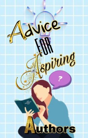 💙🤍Advice for Aspiring Authors🤍💙 by TheNooniCommunity