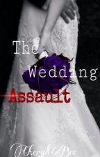 The Wedding Assault by Cheryl_Bee