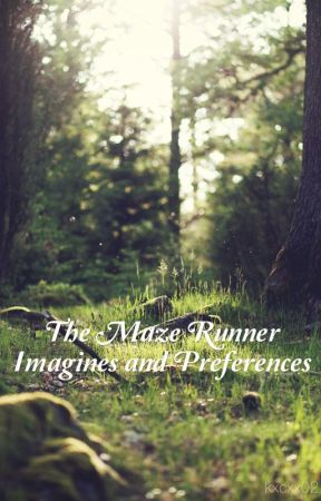 The Maze Runner Imagines and Preferences by GerxrdWxy