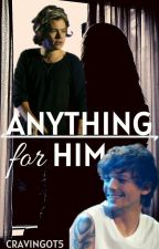 Anything For Him ⇒ Larry Stylinson by cravingot5