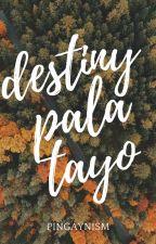 Destiny pala tayo by pingaynism