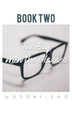 The Boy With the Glasses - Book 2 by wonderized
