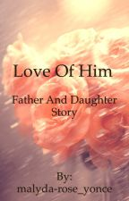 love of him (Father and daughter story) by malyda-rose_yonce