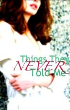 Things They Never Told Me by PlayItLoud