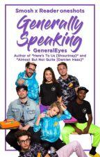 Generally Speaking [Smosh x Reader Oneshots] by GeneralEyes