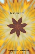 life in quotes by dragon-sisster