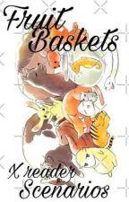 Fruit Baskets (x reader scenario story)  by Weird_Weeb_101