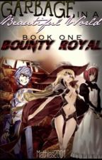 Garbage In A Beautiful World Volume 1: Bounty Royal by AmongMyAnimeBaes