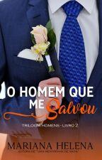 O Homem que me Salvou - Livro 02 by MarianaHelena