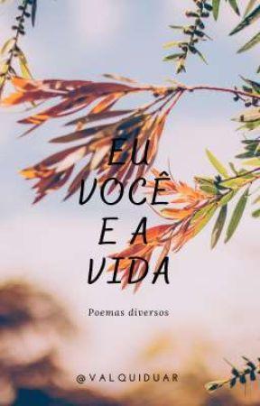 EU, VOCÊ E A VIDA by Valquiduar
