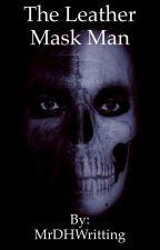The Leather Mask Man by MichaelHallWritting