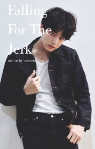 Falling For The Jerk [[COMPLETED Jungkook FanFic]]