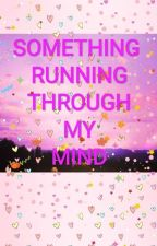 Something running through my mind by bombyeolie